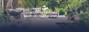 les-offres-speciales-salon-de-l'habitat-d'orleans